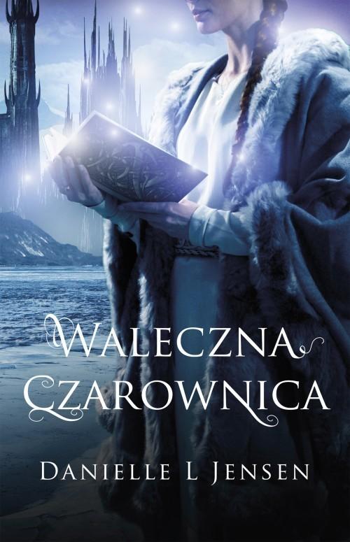okładka Waleczna czarownica Księga 3 Trylogii Klątwy, Książka   Danielle L. Jensen