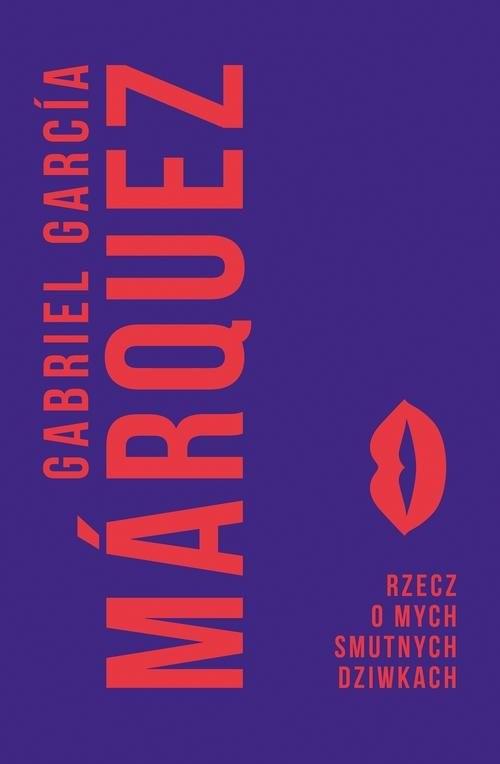 okładka Rzecz o mych smutnych dziwkach, Książka | Gabriel Garcia Marquez, Gabriel Garci Marquez