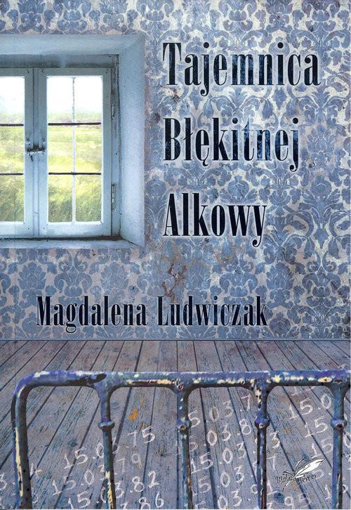 okładka Tajemnica błękitnej alkowy, Książka | Magdalena Ludwiczak