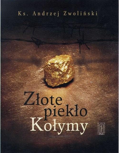 okładka Złote piekło Kołymy, Książka | Zwoliński Andrzej