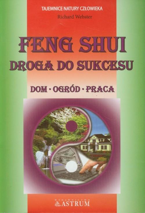okładka Feng Shui Droga do sukcesu Dom, ogród, praca, Książka | Webster Richard