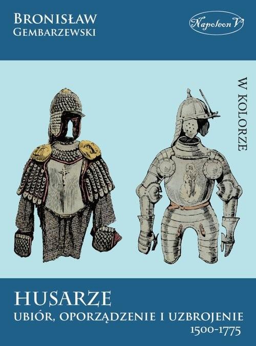 okładka Husarze Ubiór, oporządzenie i uzbrojenie 1500-1775, Książka | Gembarzewski Bronisław