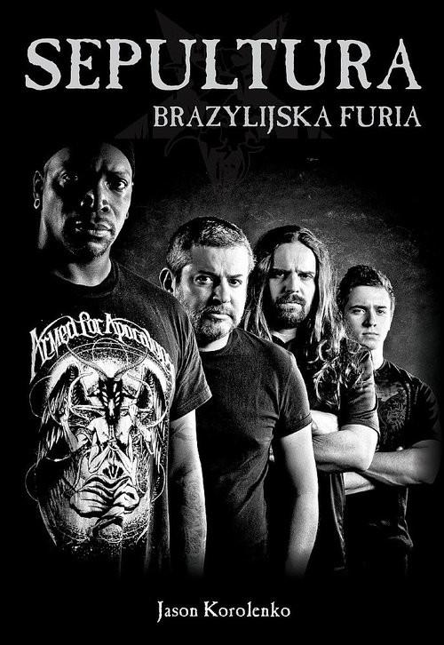 okładka Sepultura Brazylijska furia, Książka | Korolenko Jason