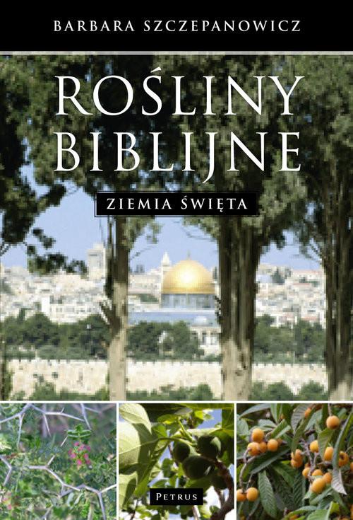 okładka Rośliny biblijne Ziemia święta, Książka | Szczepanowicz Barbara