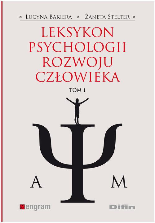 okładka Leksykon psychologii rozwoju człowieka Tom 1, Książka | Lucyna Bakiera, Żaneta Stelter