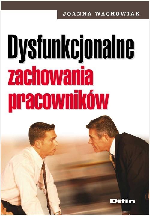 okładka Dysfunkcjonalne zachowania pracowników, Książka | Wachowiak Joanna
