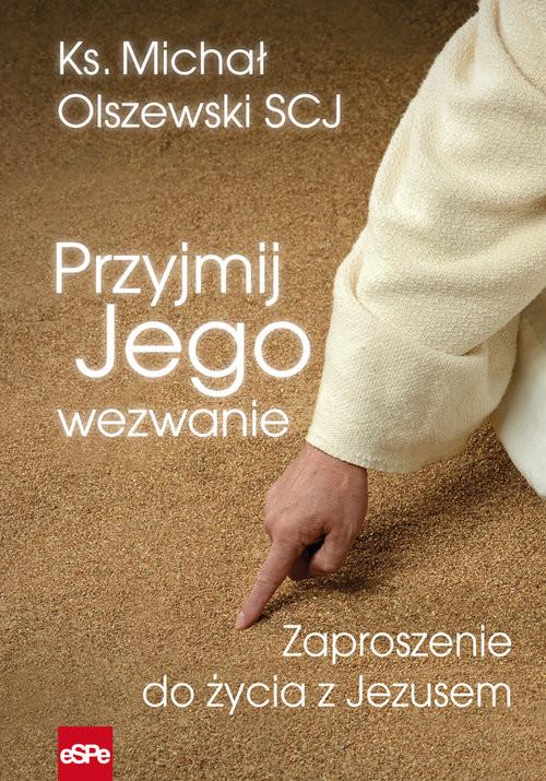 okładka Przyjmij Jego wezwanie Zaproszenie do życia z Jezusem, Książka | Olszewski Michał
