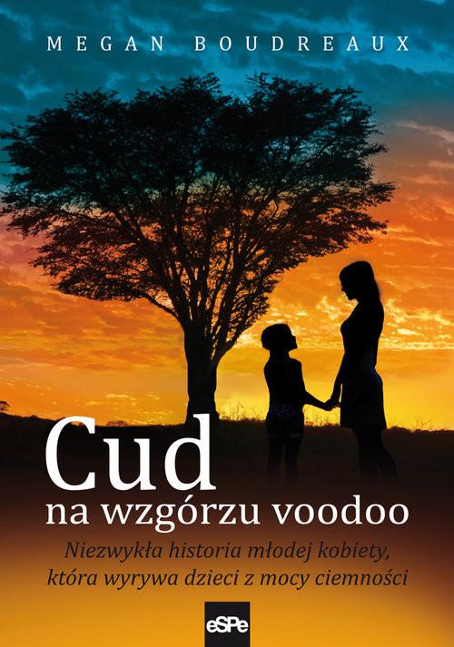 okładka Cud na wzgórzu voodoo Niezwykła historia młodej kobiety, która wyrywa dzieci z mocy ciemności, Książka | Boudreaux Megan