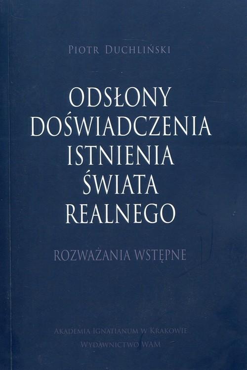 okładka Odsłony doświadczenia isntnienia świata realne Rozważania wstępne, Książka | Piotr Duchliński