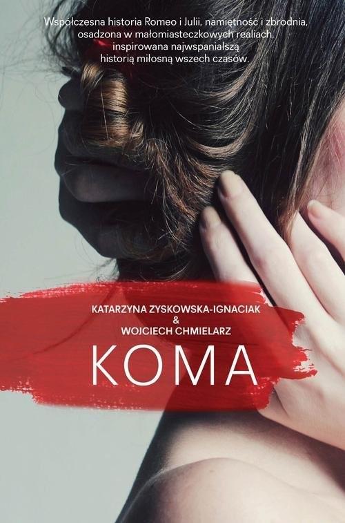 okładka Koma, Książka   Katarzyna Zyskowska-Ignaciak, Wojci Chmielarz