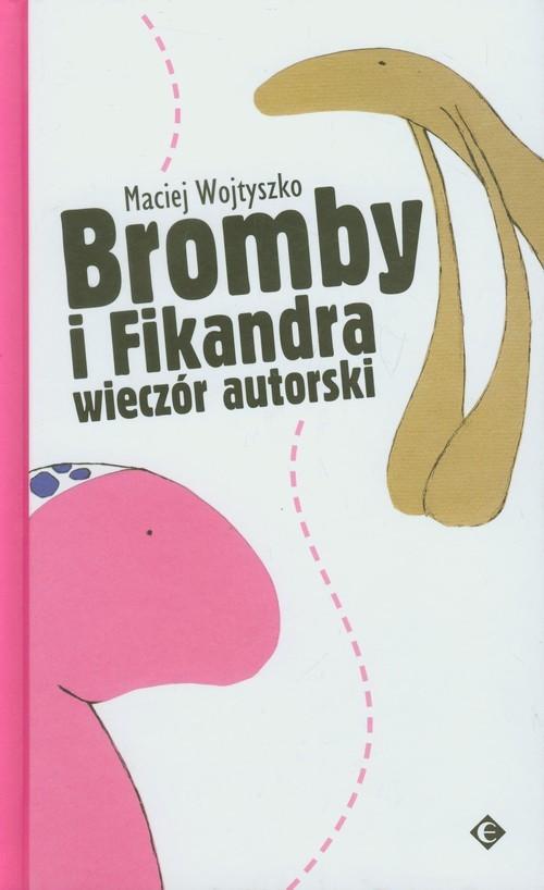 okładka Bromby i Fikandra wieczór autorski, Książka   Wojtyszko Maciej