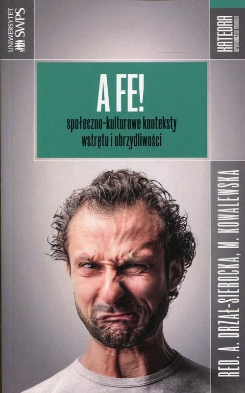 okładka A fe! społeczno-kulturowe konteksty wstrętu i obrzydliwości, Książka |