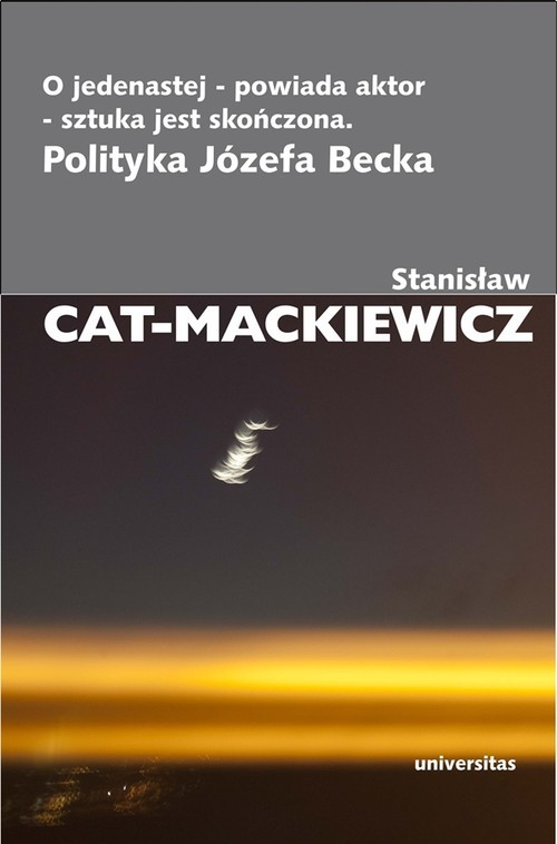 okładka O jedenastej - powiada aktor - sztuka jest skończona Polityka Józefa Becka, Książka | Stanisław Cat-Mackiewicz