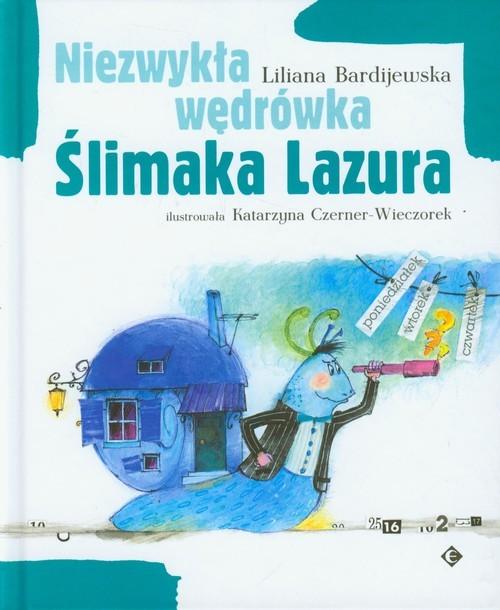 okładka Niezwykła wędrówka Ślimaka Lazura, Książka | Bardijewska Liliana