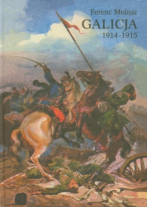 okładka Galicja 1914-1915 Zapiski korespondenta wojennego, Książka | Molnar Ferenc