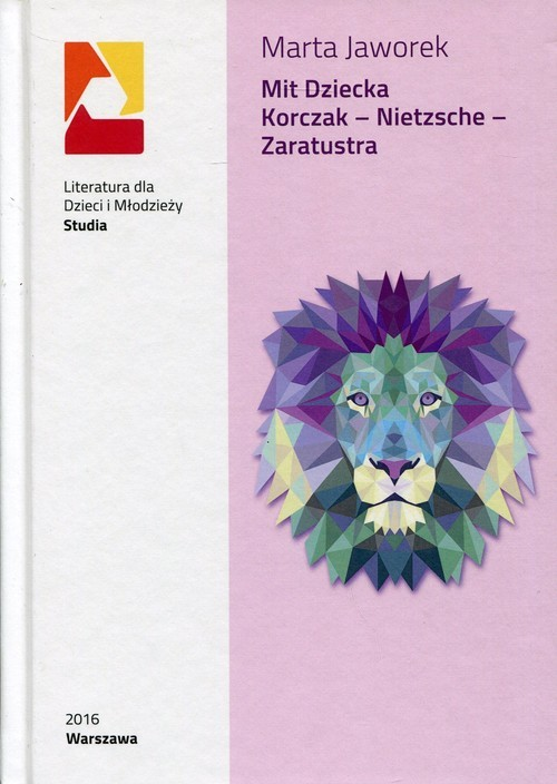 okładka Mit dziecka Korczaka - Nietzsche - Zaratustra, Książka   Jaworek Marta