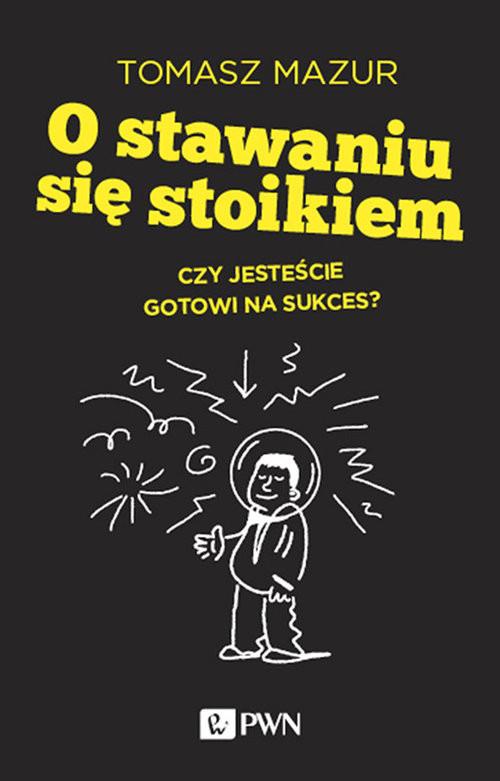 okładka O stawaniu się stoikiem Czy jesteście gotowi na sukces?, Książka | Mazur Tomasz