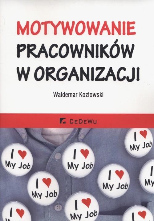 okładka Motywowanie pracowników w organizacji, Książka   Kozłowski Waldemar