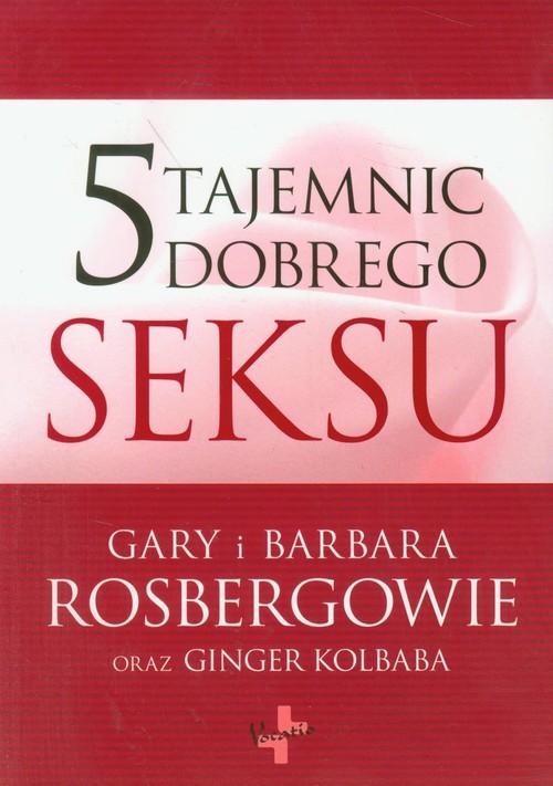 okładka 5 tajemnic dobrego seksu, Książka | Gary Rosberg, Barbara Rosberg, Ginger Kolbaba
