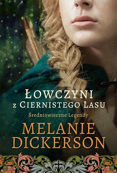 okładka Łowczyni z Ciernistego Lasu Średniowieczne Legendy 1 Średniowieczne legendy, Książka   Melanie Dickerson