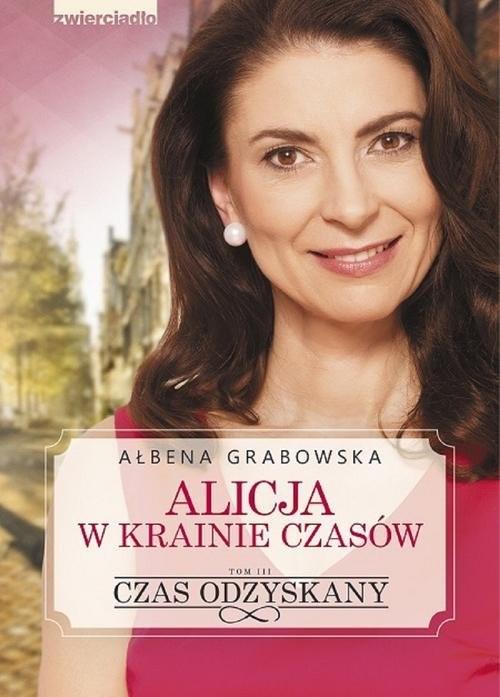 okładka Alicja w krainie czasów Czas odzyskany Tom 3, Książka   Grabowska Ałbena