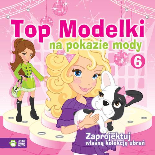 okładka Top Modelki na pokazie mody 6, Książka | Praca Zbiorowa