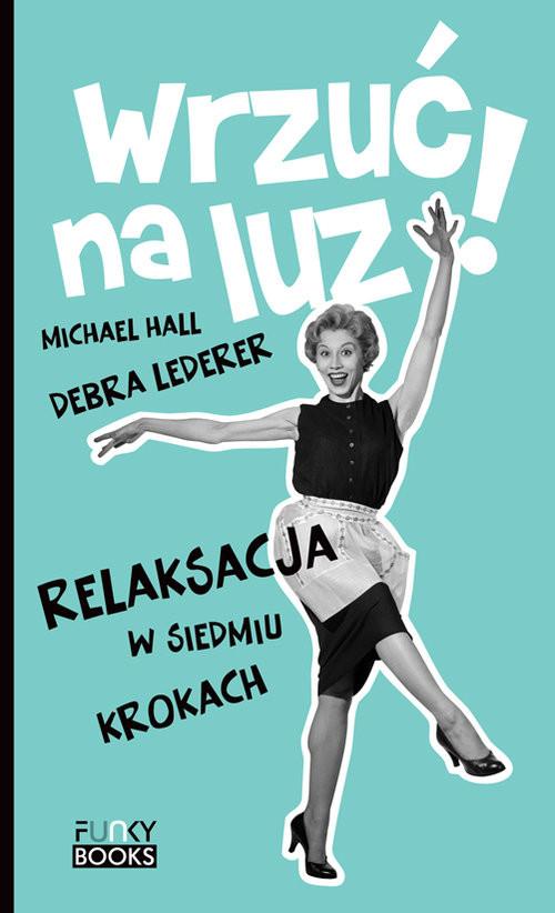 okładka Wrzuć na luz Relaksacja w siedmiu krokach, Książka | Michael Hall, Debra Lederer