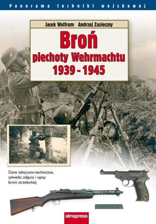 okładka Broń piechoty Wehrmachtu 1939-1945, Książka | Jacek Wolfram, Andrzej Zasieczny