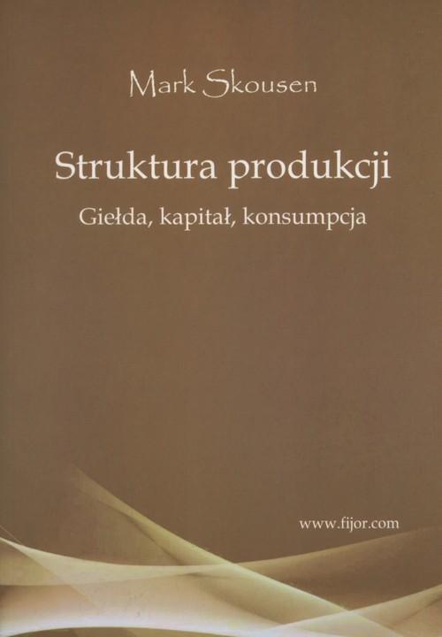 okładka Struktura produkcji Giełda, kapitał, konsumpcja, Książka | Skousen Mark