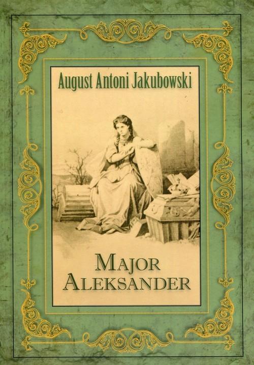 okładka Major Aleksander, Książka | August Antoni Jakubowski