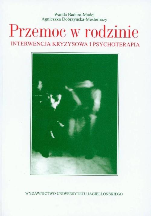 okładka Przemoc w rodzinie Interwencja kryzysowa i psychoterapia, Książka | Wanda Badura-Madej, Agn Dobrzyńska-Mesterhazy
