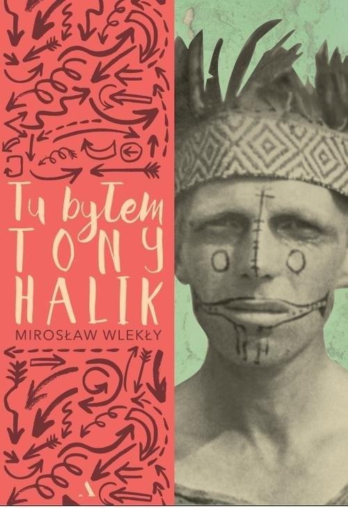 okładka Tu byłem Tony Halik, Książka | Mirosław Wlekły