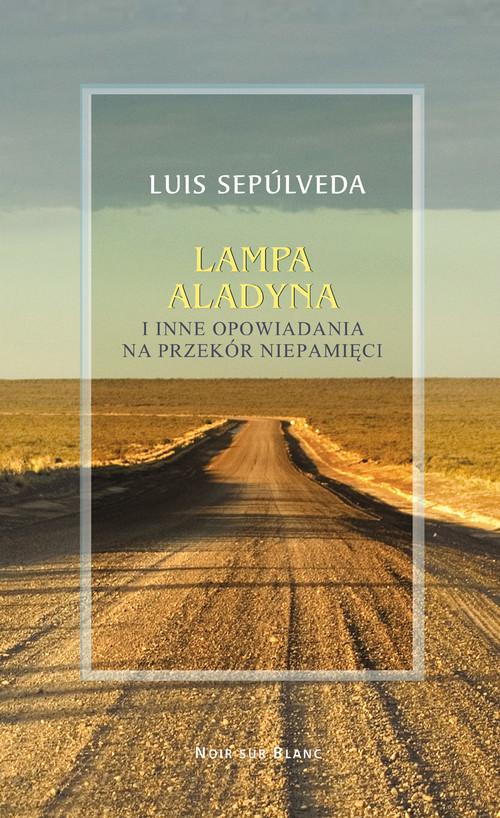 okładka Lampa Aladyna i inne opowiadania na przekór pamięci, Książka | Sepulveda Luis