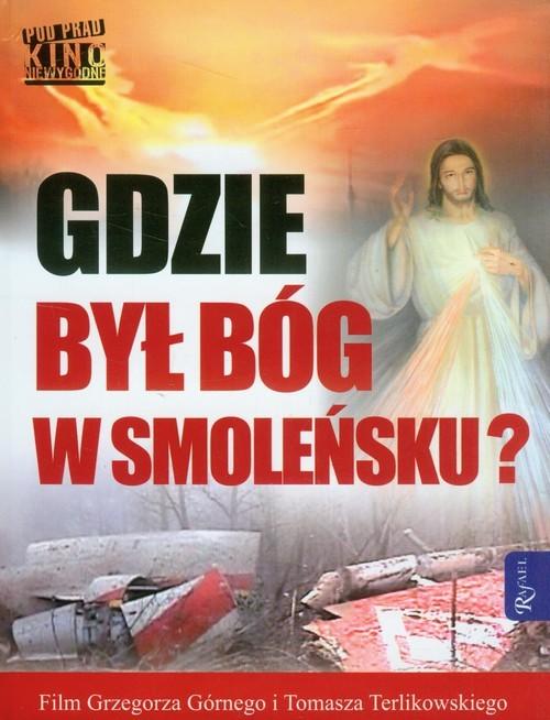 okładka Gdzie był Bóg w Smoleńsku z płytą DVD, Książka | Grzegorz Górny, Tomasz  Terlikowski
