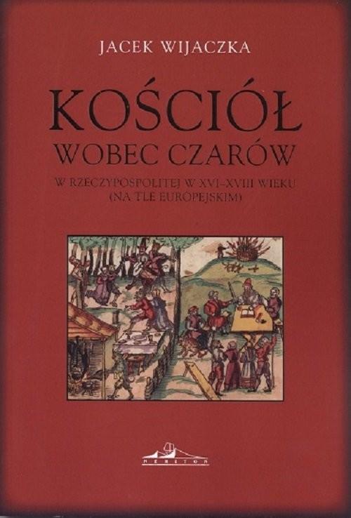 okładka Kościół wobec czarów w Rzeczypospolitej w XVI-XVIII wieku  (na tle europejskim), Książka | Wijaczka Jacek