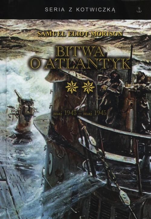 okładka Bitwa o Atlantyk Tom 2 Zwycięstwo na Atlantyku maj 1943 - maj 1945, Książka   Samuel Eliot Morison