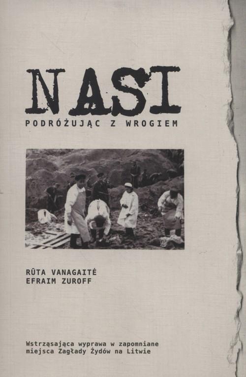 okładka Nasi Podróżując z wrogiem, Książka | Rūta  Vanagaitė, Efraim Zuroff