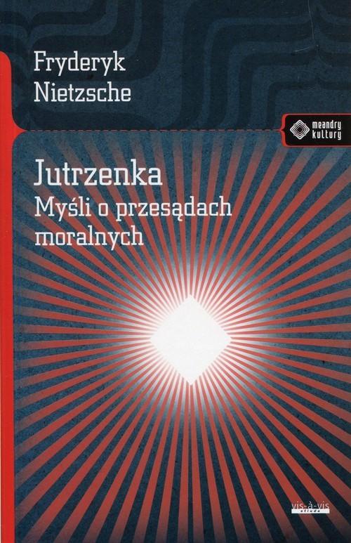 okładka Jutrzenka Myśli o przesądach moralnych, Książka | Nietzsche Fryderyk