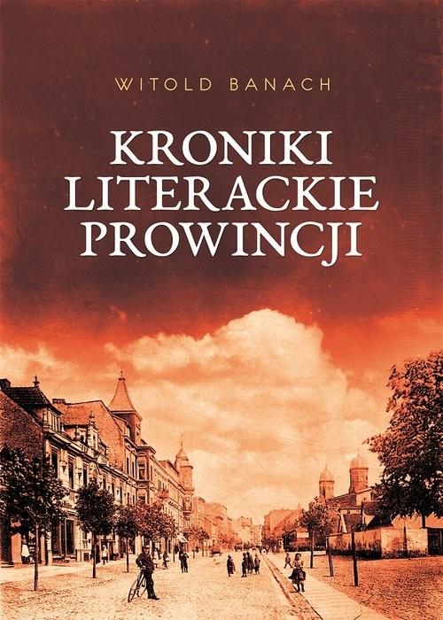 okładka Kroniki literackie prowincji, Książka   Banach Witold