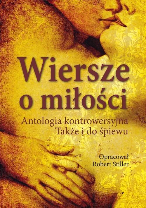 okładka Wiersze o miłości Antologia kontrowersyjna. Także i do śpiewu, Książka |