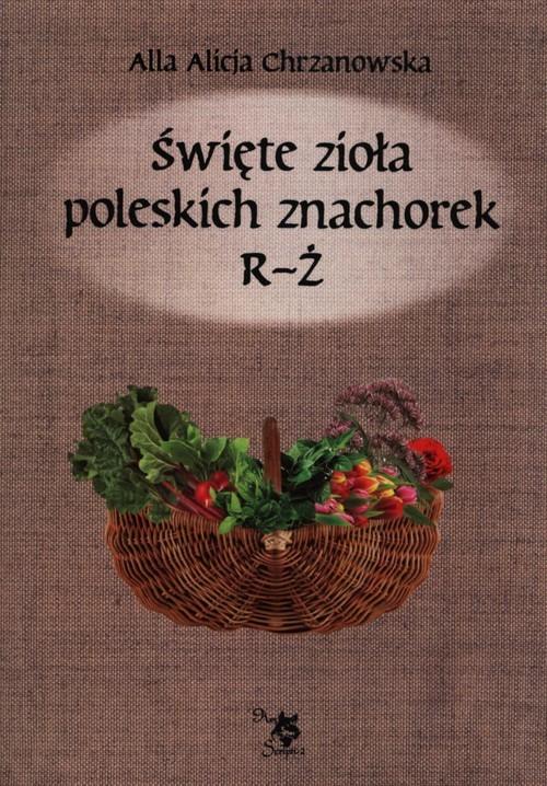 okładka Święte zioła poleskich znachorek R-Ż T, Książka | Alla Alicja Chrzanowska