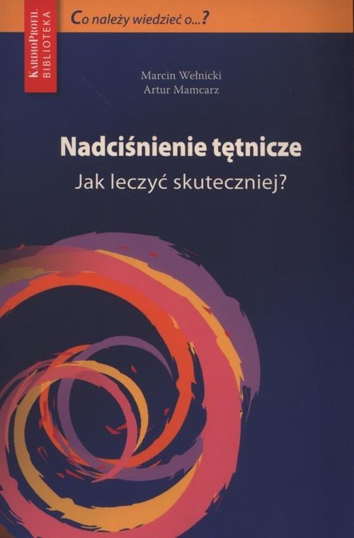 okładka Nadciśnienie tętnicze Jak leczyć skuteczniejksiążka      Marcin Wełnicki, Artur Mamcarz