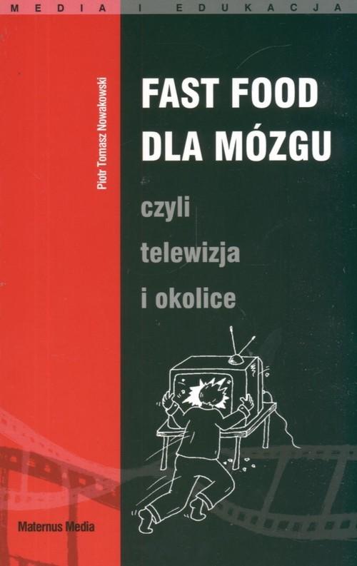 okładka Fast food dla mózgu czyli telewizja i okolice, Książka | Piotr Tomasz Nowakowski