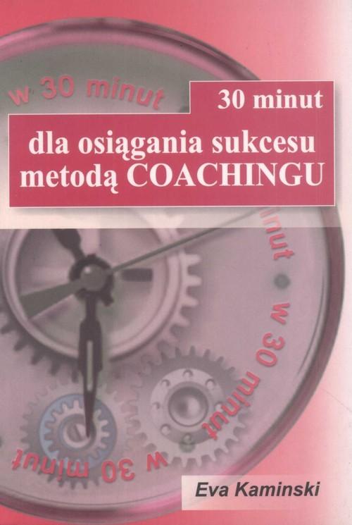 okładka 30 minut dla osiągnięcia sukcesu metodą Coachingu, Książka | Kamiński Eva