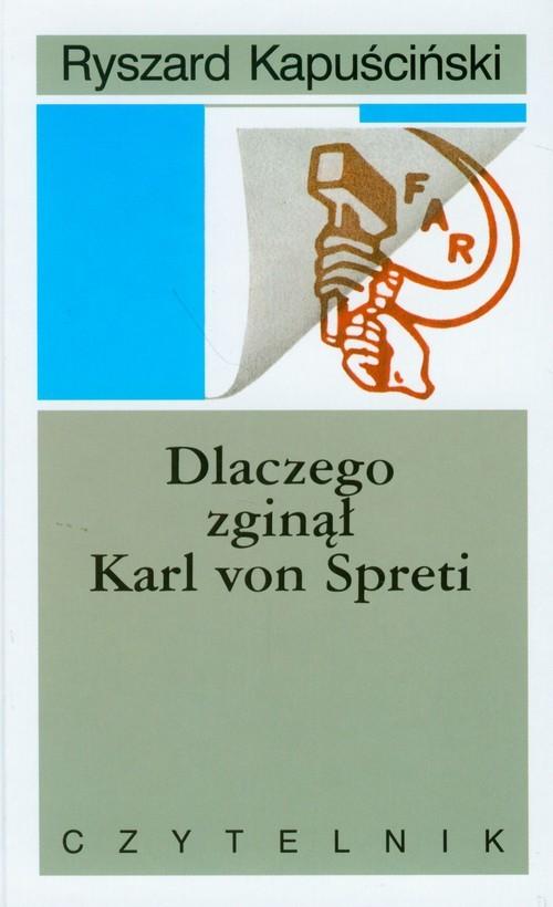 okładka Dlaczego zginął Karl von Spreti, Książka | Kapuściński Ryszard