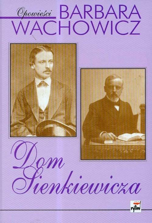 okładka Dom Sienkiewicza, Książka | Barbara Wachowicz