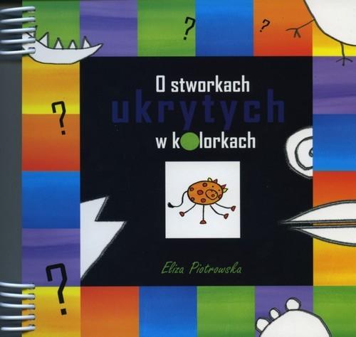 okładka O stworkach ukrytych w kolorkach, Książka | Piotrowska Eliza