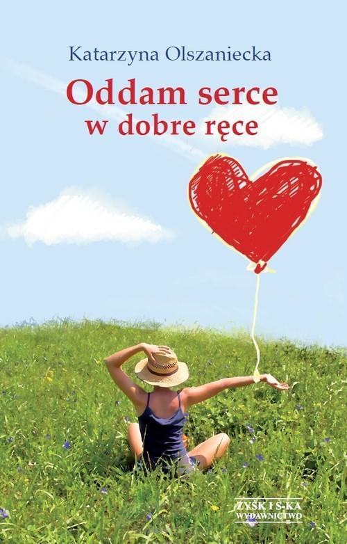 okładka Oddam serce w dobre ręce, Książka   Olszaniecka Katarzyna