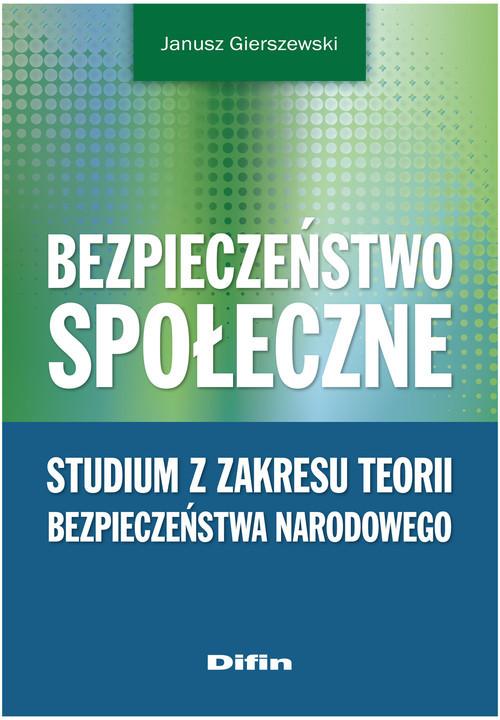 okładka Bezpieczeństwo społeczne Studium z zakresu teorii bezpieczeństwa narodowego, Książka | Gierszewski Janusz
