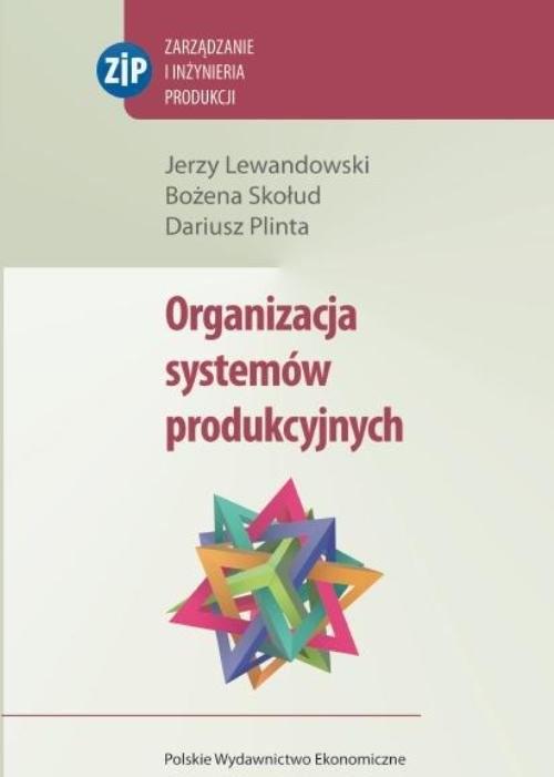okładka Organizacja systemów produkcyjnych, Książka | Jerzy Lewandowski, Bożena Skołud, Dari Plinta